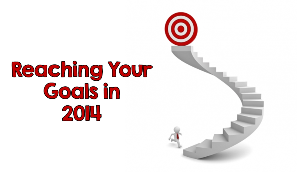 Reaching Your Goals in 2014